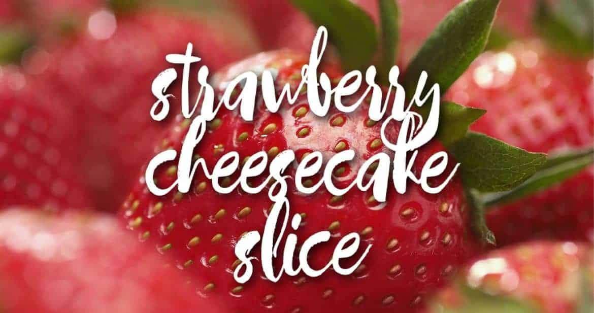strawberry cheesecake slice with substitutes for lattice biscuits
